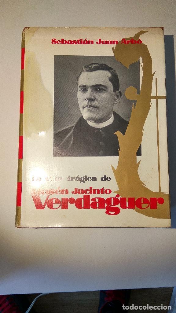 LA VIDA TRÁGICA DE MOSÉN JACINTO VERDAGUER DE SEBASTIÀ JUAN ARBÓ EDITORIAL PLANETA 1970 (Libros de Segunda Mano - Biografías)