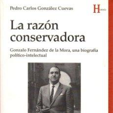 Libros de segunda mano: LA RAZÓN CONSERVADORA.BIOGRAFÍA DE GONZALO FERNÁNDEZ DE LA MORA + RÍO ARRIBA. MEMORIAS DE G. FERNÁND. Lote 115559451