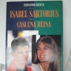 Libros de segunda mano: ISABEL SARTORIUS. CASI UNA REINA -- FERNANDO GRACIA. Lote 115614355