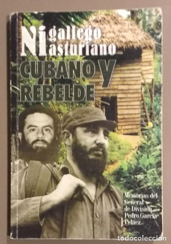 NI GALLEGO NI ASTURIANO.CUBANO Y REBELDE. MEMORIAS DEL GENERAL DE DIVISIÓN PEDRO GARCÍA PELÁEZ. 2010 (Libros de Segunda Mano - Biografías)