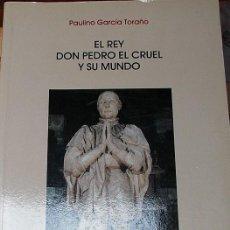 Libros de segunda mano: EL REY DON PEDRO EL CRUEL Y SU MUNDO. PAUILINO GARCIA TORAÑO. Lote 116212135