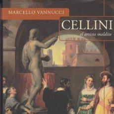 Libros de segunda mano: CELLINI, EL ARTISTA MALDITO - MARCELLO VANNUCCI . Lote 116375659