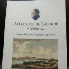 Libros de segunda mano: ALEJANDRO LABORDE Y MERIDA. PEQUEÑA HISTORIA DE GRANDES GRABADOS. JOSÉ CABALLERO RODRÍGUEZ. 2004. Lote 116756270