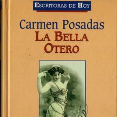 Libros de segunda mano: LA BELLA OTERO (CARMEN POSADAS). Lote 117483291