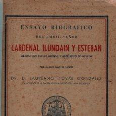 Libros de segunda mano: ENSAYO BIOGRÁFICO DEL EMMO. SEÑOR CARDENAL ILUNDAIN Y ESTEBAN. DR. D. LAUREANO TOVAR GONZÁLEZ, 1942. Lote 117620811