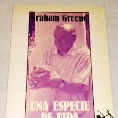 Libros de segunda mano: UNA ESPECIE DE VIDA; GRAHAM GREENE - SEIX BARRAL 1987. Lote 118257671