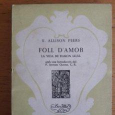 Libros de segunda mano: FOLL D'AMOR LA VIDA DE RAMON LLULL / E. ALLISON PEERS / EDI. MOLL, PALMA DE MALLORCA / 1966. Lote 119190295