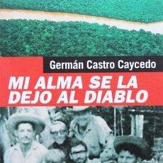 Libros de segunda mano: MI ALMA SE LA DEJO AL DIABLO. DIARIO DE UNA TRAGEDIA EN LA SELVA - CASTRO CAYCEDO, GERMÁN. Lote 120182200