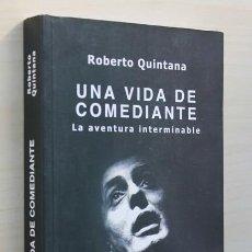 """Libros de segunda mano: UNA VIDA DE COMEDIANTE. LA AVENTURA INTERMINABLE - """"QUINTANA, ROBERTO"""". Lote 120183783"""