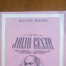 Libros de segunda mano: JULIO CÉSAR, BIOGRAFÍA, COLECCIÓN UNIVERSO, EDICIONES ESPAÑA. . Lote 121714863
