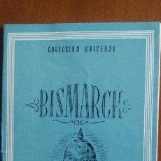 Libros de segunda mano: BISMARCK, BIOGRAFÍA, COLECCIÓN UNIVERSO, EDICIONES ESPAÑA.. Lote 121714987