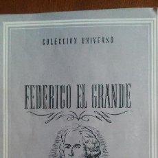 Libros de segunda mano: FEDERICO EL GRANDE, BIOGRAFÍA, COLECCIÓN UNIVERSO, EDICIONES ESPAÑA. APROX. AÑO 1940, 16 PÁGS.. Lote 121715123