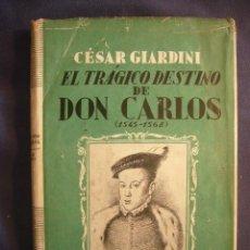 Libros de segunda mano: CESAR GIARDINI: - EL TRAGICO DESTINO DE DON CARLOS (1545 - 1568) - (BARCELONA, 1940). Lote 122198231