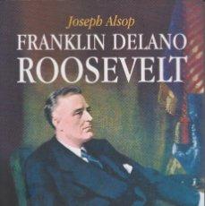 Libros de segunda mano: FRANKLIN DELANO ROOSEVELT. JOSEPH ALSOP. Lote 122276315