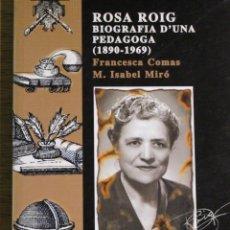Libros de segunda mano: ROSA ROIG. BIOGRAFIA D'UNA PEDAGOGA (1890-1969). FRANCESC COMAS. ED. DOCUMENTA BALEAR. MALLORCA. Lote 122467803