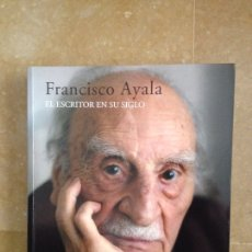 Libros de segunda mano: FRANCISCO AYALA. EL ESCRITOR EN SU SIGLO. Lote 122771492