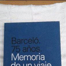 Libros de segunda mano: BARCELO 75 AÑOS, MEMORIA DE UN VIAJE COMPARTIDO. Lote 123033151