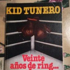 Libros de segunda mano: VEINTE AÑOS DE RING...Y FUERA - KID TUNERO - 1ª EDICIÓN 1985 - FIRMADO Y DEDICADO. Lote 123456791
