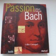 Libros de segunda mano: PASSION BACH. L'ALBUM D'UNE VIE. GILLES CANTAGREL. ESPECTACULAR Y MUY RARO. EN FRANCÉS.. Lote 124385911