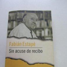 Libros de segunda mano: FABIAN ESTAPE, SIN ACUSE DE RECIBO - MEMORIAS - DEBOLSILLO 2001 CS129. Lote 124578991