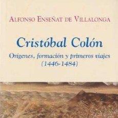 Livres d'occasion: CRISTÓBAL COLÓN. ORÍGENES, FORMACIÓN Y PRIMEROS VIAJES (1446-1484). ALFONSO ENSEÑAT DE VILLALONGA. Lote 124935311
