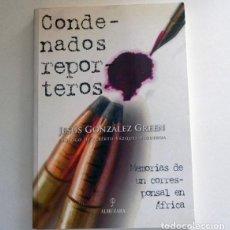 Libros de segunda mano: CONDENADOS REPORTEROS - LIBRO JESÚS GONZÁLEZ GREEN - MEMORIAS DE UN CORRESPONSAL D GUERRA PERIODISMO. Lote 124990991