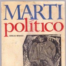 Libros de segunda mano: MARTI POLITICO A LA LUZ ACTUAL - AURELIO MIRANDA VALERA - LA HABANA 1969. Lote 125131647