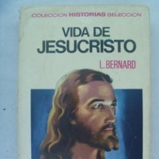Libros de segunda mano: VIDA DE JESUCRISTO, DE L. BERNARD . COLECCION HISTORIAS SELECCION . BRUGUERA, 1971. Lote 125293207