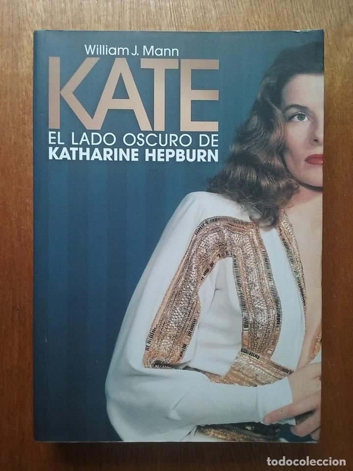 KATE EL LADO OSCURO DE KATHARINE HEPBURN, WILLIAM MANN, T&B EDITORES, 2007 (Libros de Segunda Mano - Biografías)