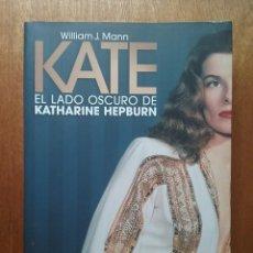 Libros de segunda mano: KATE EL LADO OSCURO DE KATHARINE HEPBURN, WILLIAM MANN, T&B EDITORES, 2007. Lote 125347591