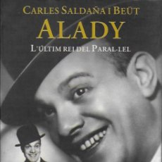 Libros de segunda mano: ALADY. L' ÚLTIM REI DEL PARAL·LEL / M. BADENAS.DEDICAT PER AUTOR. BCN : MEDITERRÀNIA, 2001. EXHAURIT. Lote 126957767