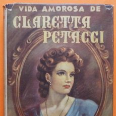 Libros de segunda mano: VIDA AMOROSA DE CLARETTA PETACCI (AMANTE DE MUSSOLINI) - FRANCO ROVERE - MATEU EDITOR. Lote 127686083