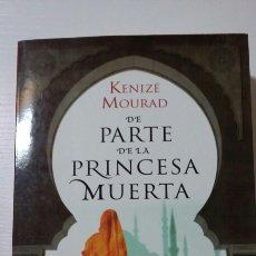 Libros de segunda mano: DE PARTE DE LA PRINCESA MUERTA. KENIZÉ MOURAD. 2010. Lote 127886211
