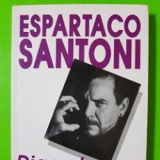 Libros de segunda mano: ESPARTACO SANTONI DIGAN LO QUE DIGAN EN RÚSTICA. Lote 128061103