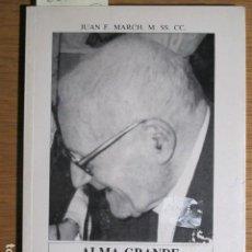 Libros de segunda mano: EL HERMANO JUAN FULLANA (ALMA GRANDE Y CORAZÓN DE NIÑO). POR JUAN F. MARCH, 1990. Lote 128515759