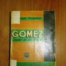 Libros de segunda mano: ROURKE, THOMAS. GÓMEZ : TIRANO DE LOS ANDES. Lote 258141620