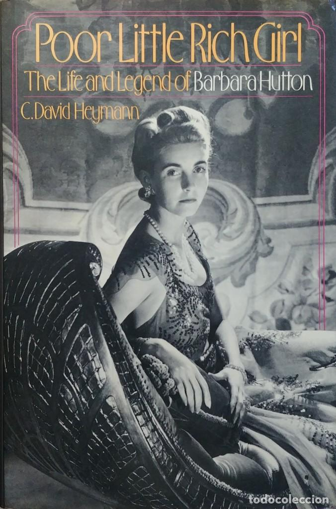 POOR LITTLE RICH GIRL: THE LIFE AND LEGEND OF BARBARA HUTTON / C. DAVID HEYMANN. RANDOM HOUSE, 1983. (Libros de Segunda Mano - Biografías)