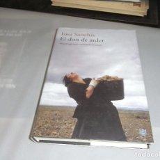 Libros de segunda mano: IMA SANCHIS, EL DON DE ARDER, RBA. Lote 131113780