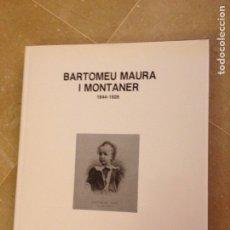 Libros de segunda mano: BARTOMEU MAURA I MONTANER 1844 - 1926 (VIDA I OBRA). Lote 131256115