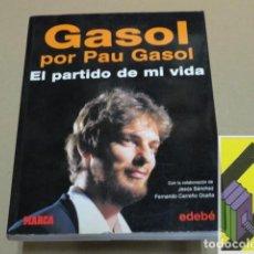 Libros de segunda mano: GASOL, PAU:GASOL. EL PARTIDO DE MI VIDA. (INTRODUCC:RAFAEL NADAL). Lote 131286347