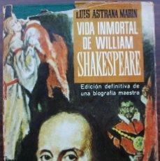 Libros de segunda mano: VIDA INMORTAL DE WILLIAM SHAKESPEARE. LUIS ASTRANA MARIN. 2ª EDICION, 1964. Lote 131544830