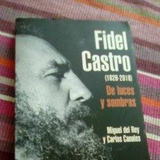 Libros de segunda mano: FIDEL CASTRO 1926-2016 DE LUCES Y SOMBRAS MIGUEL DEL REY; CARLOS CANALES EDAF 2016 1ª EDICIÓN. Lote 132303106