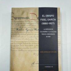 Libros de segunda mano: EL OBISPO FIDEL GARCIA. 1880-1927. LA DIOCESIS DE CALAHORRA. MARIA ANTONIA SAN FELIPE ADAN. TDK212. Lote 133001170
