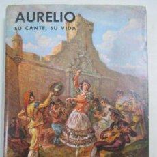Libros de segunda mano: MANUEL MORENO DELGADO. AURELIO SU CANTE, SU VIDA. CÁDIZ. 1964.. Lote 133707090