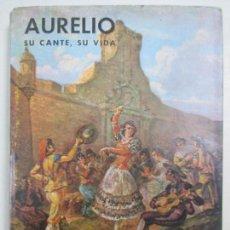 Libros de segunda mano: MANUEL MORENO DELGADO. AURELIO SU CANTE, SU VIDA. CÁDIZ. 1964.. Lote 133707282