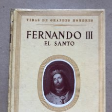 Libros de segunda mano: FERNANDO III EL SANTO, VIDAS DE GRANDES HOMBRES. EDITORIAL SEIX BARRAL 1956.. Lote 133742081
