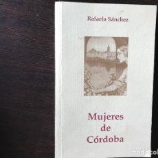 Libros de segunda mano: MUJERES DE CÓRDOBA. RAFAELA SÁNCHEZ. Lote 133758831