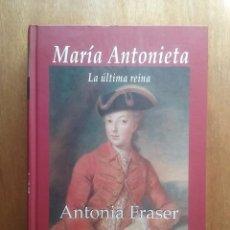 Libros de segunda mano: MARIA ANTONIETA, LA ULTIMA REINA, ANTONIA FRASER, BIOGRAFIA EDHASA, 2006. Lote 133856066