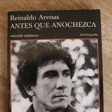 Libros de segunda mano: ANTES QUE ANOCHEZCA. AUTOBIOGRAFÍA. REINALDO ARENAS. TUSQUETS. COLECCIÓN ANDANZAS. . Lote 134235398
