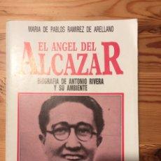 Libros de segunda mano: EL ÁNGEL DEL ALCÁZAR. BIOGRAFÍA DE ANTONIO RIVERA Y SU AMBIENTE. MARIA DE PABLOS RAMÍREZ DE ARELLANO. Lote 135527822